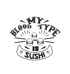 food and drink quote my blood type is sushi vector image