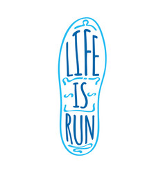 Life is run running marathon logotype on sole vector