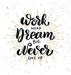 work hard dream big never give up hand drawn vector image