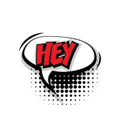 Comic text hey pop art bubble vector