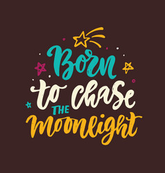 born to chase moonlight slogan vector image