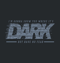 dark typography quote for t-shirt vector image