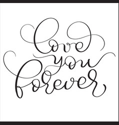 love you forever text on white background hand vector image