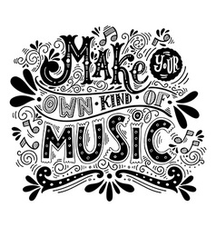 Make your own kind of music Inspirational quote vector image vector image