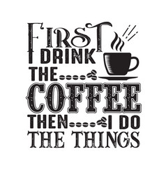 Coffee quote first drink then i do vector