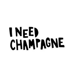 i need champagne vector image