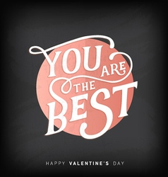 You are the Best Valentines Day Typography Design vector image