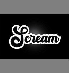 Black and white scream hand written word text for vector