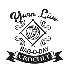 Crochet quote and saying yarn live bag o day vector