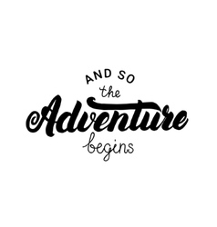 And so the adventure begins hand written lettering vector image