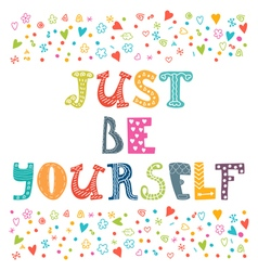 Just be yourself Motivational poster Inspirational vector image
