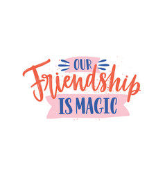 Our friendship is magic colorful handwritten vector
