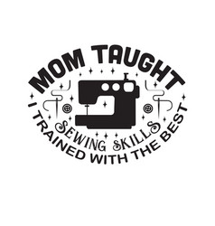 Sewing quote and saying mom taught sewing skills vector