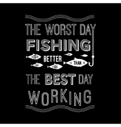 Template quote - the worst day fishing is vector image vector image