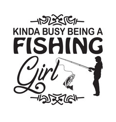 Fishing quote and saying kinda busy being a vector