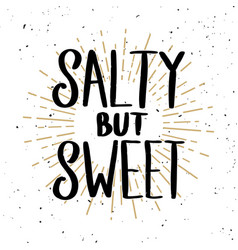salty but sweet lettering phrase on light vector image