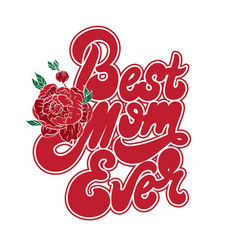 Best mom ever handwritten lettering made in old vector