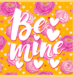 be mine brush lettering on blooming flowers vector image