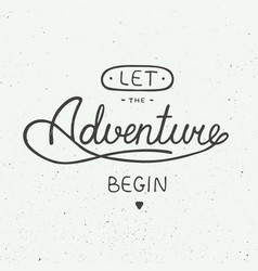 Let the adventure begin in vintage style vector
