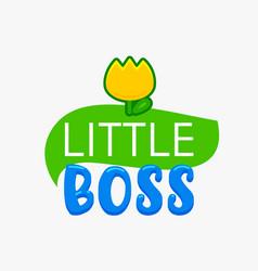 Little boss banner or print for t-shirt kids vector
