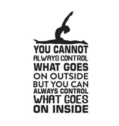 yoga quote you cannot always control what goes on vector image