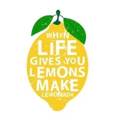 When life gives you lemons make lemonade - vector