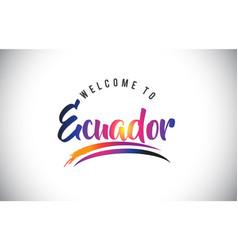 Ecuador welcome to message in purple vibrant vector