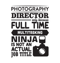 Photography quote and saying photography director vector