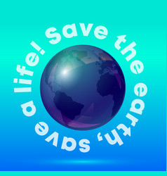 save earth save a life typography vector image