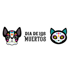 day dead dia de los moertos dog and cat vector image