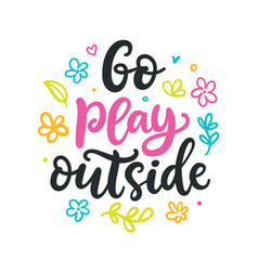 Go play outside poster spring calligraphy vector