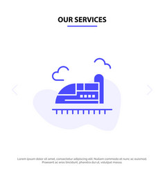 Our services bullet train high speed solid glyph vector