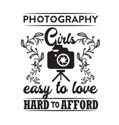 Photography quote and saying photography girl vector