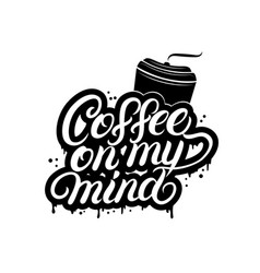 coffee on my mind hand written lettering vector image vector image
