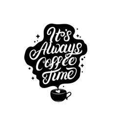 its always coffee time hand written lettering vector image