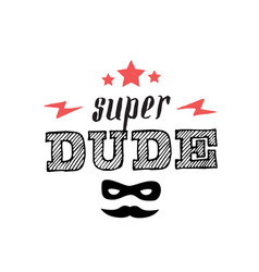 super dude - t-shirt print patch with lettering vector image