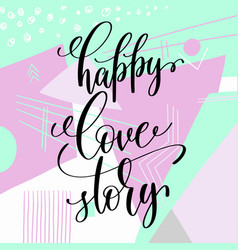 Happy love story handwritten lettering positive vector