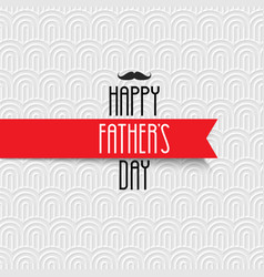 Happy fathers day greeting card on white pattern vector