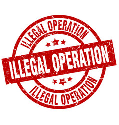 illegal operation round red grunge stamp vector image