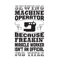 sewing quote and saying machine operator vector image