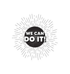We can do it motivation quote motivational slogan vector