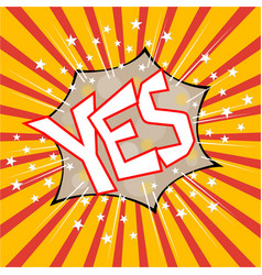 yes comic speaking bubble star explosion vector image