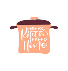 Happy kitchen happy home hand draw calligraphy vector