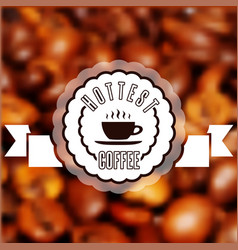 cup of fresh hot coffee with scent label on the vector image