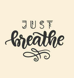 just breathe hand lettering vector image