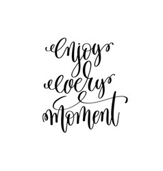 enjoy every moment black and white modern brush vector image