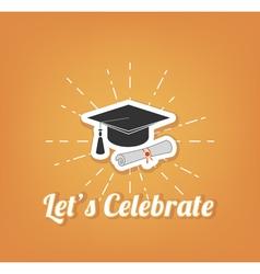 let s celebrate Graduate hat cap Graduation vector image