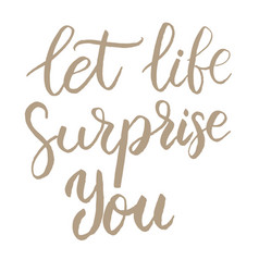 let life surprise you hand drawn lettering phrase vector image vector image