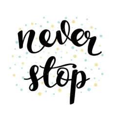 Never Stop Motivational Calligraphy vector