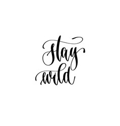 stay wild - hand lettering inscription text about vector image